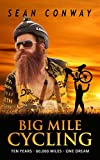 Big Mile Cycling: Ten Years. 60000 Miles. One...