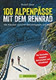 100 Rennrad Alpenpässe: dieser Rennradführer...